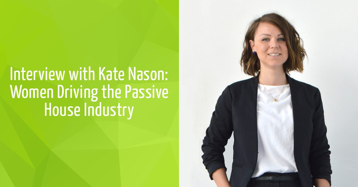 Interview with Kate Nason: Women Driving the Passive House Industry